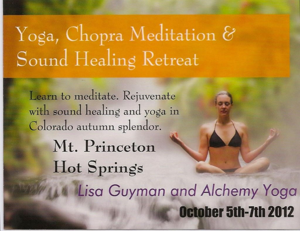 Mt. Princeton Retreat - Yoga, Meditation, Sound Healing Hot Springs Retreat - October 5-7, 2012 Colorado