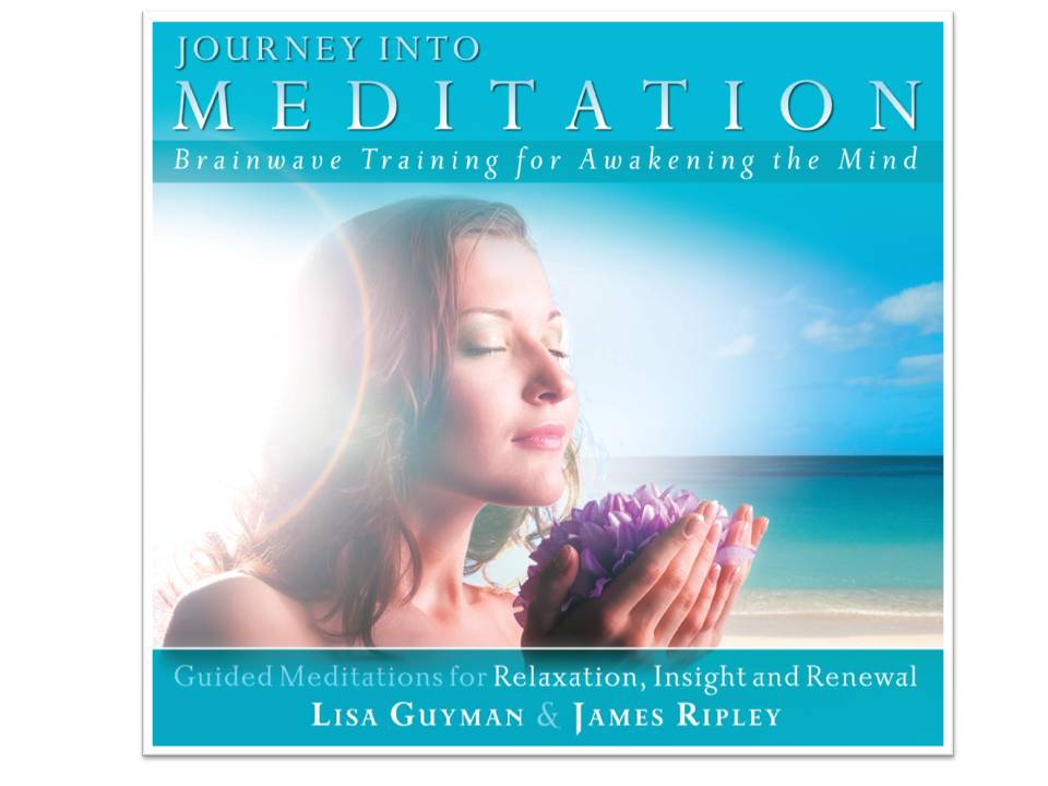 Journey into Meditation:  Guided Meditations for Relaxation, Insight and Renewal by Lisa Guyman & James Ripley